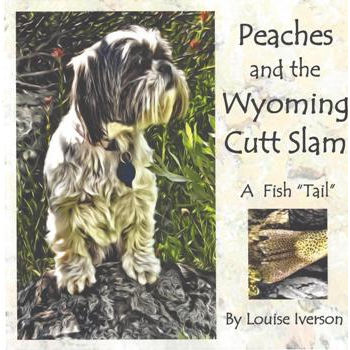 "Peaches & the Wyoming Cutt Slam: A Fish ""Tail"""